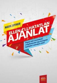 Mark Joyner: Ellenállhatatlan ajánlat - Hogyan add el termékedet, szolgáltatásodat vagy önmagadat legfeljebb 3 másodperc alatt -  (Könyv)