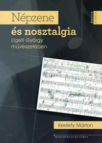 Kerékfy Márton: Népzene és nosztalgia Ligeti György művészetében -  (Könyv)