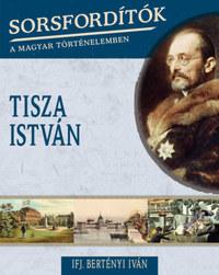 Ifj. Bertényi Iván: Sorsfordítók a magyar történelemben - Tisza István -  (Könyv)