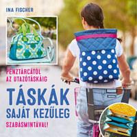 Ina Fischer: Táskák saját kezűleg - Pénztárcától az utazótáskáig -  (Könyv)