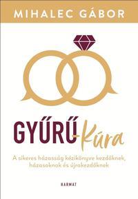 Mihalec Gábor: Gyűrű-kúra - A sikeres házasság kézikönyve kezdőknek, házasoknak és újrakezdőknek -  (Könyv)