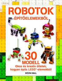 Kevin Hall: LEGO - Robotok építőelemekből -  (Könyv)