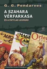 G.G. Pendarves: A Szahara vérfarkasa - és a fátylas leopárd -  (Könyv)
