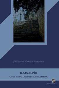 Friedrich Nietzsche: Hajnalpír - Gondolatok a morális előítéletekről -  (Könyv)