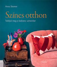 Anna Starmer: Színes otthon - Találjuk meg a kedvenc színeinket -  (Könyv)
