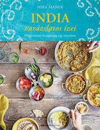 Mira Manek: India varázslatos ízei - Hagyomány és egészség egy tányéron -  (Könyv)