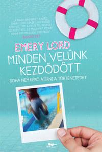 Emery Lord: Minden velünk kezdődött -  (Könyv)