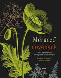 Elizabeth A. Dauncey, Sonny Larsson: Mérgező növények - A Föld legmérgezőbb növényeinek természetrajza -  (Könyv)