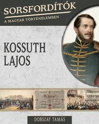 Dobszay Tamás: Sorsfordítók a magyar történelemben - Kossuth Lajos -  (Könyv)