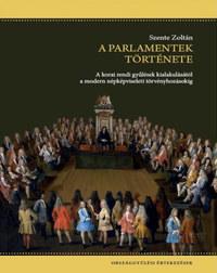 Szente Zoltán: A parlamentek története - A korai rendi gyűlések kialakulásától a modern népképviseleti törvényhozásokig -  (Könyv)