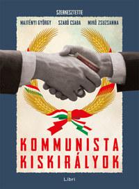 Majtényi György, Szabó Csaba, Mikó Zsuzsanna: Kommunista kiskirályok -  (Könyv)