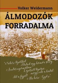 Volker Weidermann: Álmodozók forradalma - Amikor költők vették kézbe a hatalmat -  (Könyv)