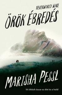 Marisha Pessl: Neverworld Wake - Örök ébredés -  (Könyv)