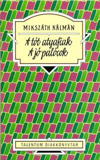 Mikszáth Kálmán, Kaiser László (szerk.): A tót atyafiak - A jó palócok - Talentum diákkönyvtár -  (Könyv)