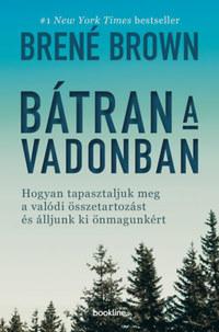 Brené Brown: Bátran a vadonban - Hogyan tapasztaljuk meg a valódi összetartozást és álljunk ki önmagunkért -  (Könyv)