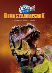Dinoszauruszok - Angol-magyar képes atlasz -  (Könyv)