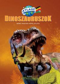 Dinoszauruszok - Német-magyar képes atlasz -  (Könyv)