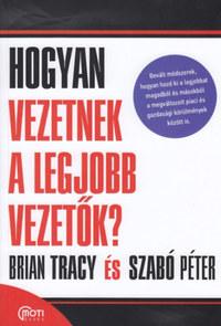 Brian Tracy, Szabó Péter: Hogyan vezetnek a legjobb vezetők? -  (Könyv)