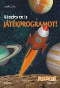 Jakab Zsolt: Készíts te is játékprogramot! - Scratch nyelven -  (Könyv)