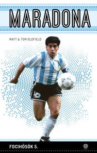 Matt Oldfield, Tom Oldfield: Maradona - Focihősök 5. -  (Könyv)