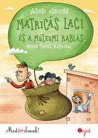 Vadadi Adrienn: Matricás Laci és a múzeumi rablás - Most én olvasok! 2. szint -  (Könyv)