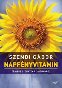 Szendi Gábor: Napfényvitamin - Tények és tévhitek a D-vitaminról -  (Könyv)