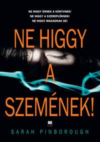 Sarah Pinborough: Ne higgy a szemének! - puha kötés -  (Könyv)