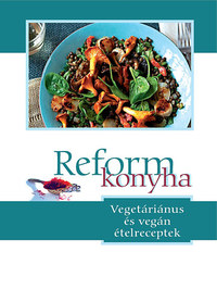 Szigeti Gábor: Reformkonyha - Vegetáriánus és vegán ételreceptek -  (Könyv)