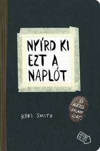 Keri Smith: Nyírd ki ezt a naplót - és alkoss valami újat! -  (Könyv)