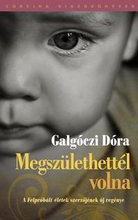 Galgóczi Dóra: Megszülethettél volna -  (Könyv)