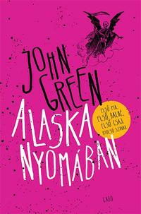 John Green: Alaska nyomában -  (Könyv)