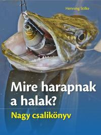 Henning Stilke: Mire harapnak a halak? - Nagy csalikönyv -  (Könyv)
