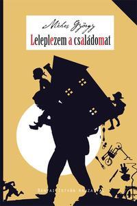 Méhes György: Leleplezem a családomat - Vidám családregény -  (Könyv)