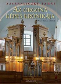 Zászkaliczky Tamás, Díner Tamás: Az orgona képes krónikája -  (Könyv)