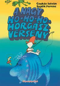 Csukás István: A nagy Ho-ho-ho-horgászverseny -  (Könyv)