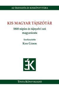 Kiss Gábor: Kis magyar tájszótár - 5800 népies és tájnyelvi szó magyarázata -  (Könyv)