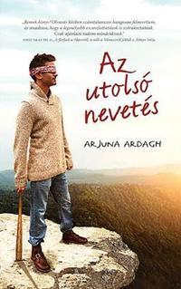 Arjuna Ardagh: Az utolsó nevetés -  (Könyv)