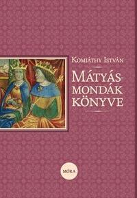 Komjáthy István: Mátyás-mondák könyve -  (Könyv)