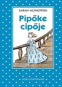 Sarah Mlynowski: Pipőke cipője -  (Könyv)