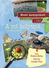 Frekot Erika: Mesés barangolások 1. kötet - A mi bolyunk - ... és más mesék -  (Könyv)