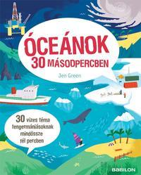 Jen Green: Óceánok 30 másodpercben - 30 vizes téma tengermániásoknak mindössze fél percben -  (Könyv)