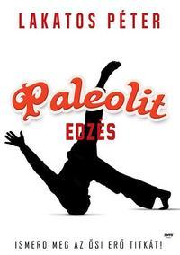 Lakatos Péter: Paleolit edzés - Primal move - Ismerd meg az ősi erő titkát - Primal Move - Ismerd meg az ősi erő titkát! -  (Könyv)