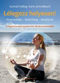 Karin Schnellbach: Lélegezz helyesen! - Stresszoldás - Rebirthing - Meditáció -  (Könyv)