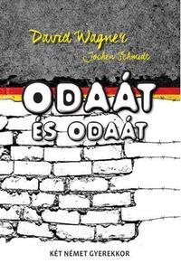 David Wagner, Jochen Schmidt: Odaát és odaát - Két német gyerekkor -  (Könyv)