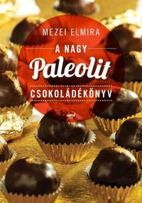 Mezei Elmira: A nagy paleolit csokoládékönyv -  (Könyv)