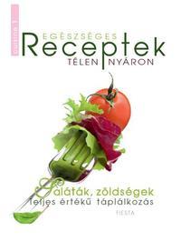 Egészséges Receptek Télen-Nyáron - Saláták, zöldségek - Teljes értékű táplálkozás -  (Könyv)