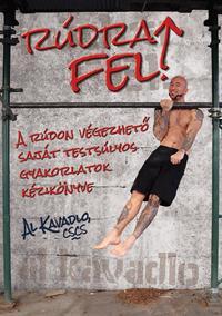 Al Kavadlo: Rúdra fel! - Rúdon végezhető saját testsúlyos gyakorlatok kézikönyve -  (Könyv)
