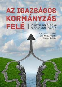 Lakner Zoltán, Bíró-Nagy András: Az igazságos kormányzás felé - A jövő baloldala, a baloldal jövője - A jövő baloldala, a baloldal jövője - Tanulmányok -  (Könyv)