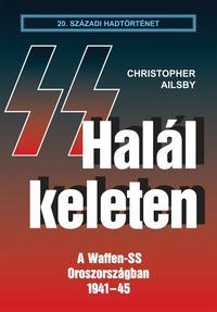 Christopher Ailsby: Halál keleten - A Waffen-SS Oroszországban 1941-45 -  (Könyv)
