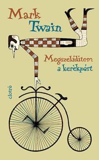 Mark Twain: Megszelídítem a kerékpárt -  (Könyv)